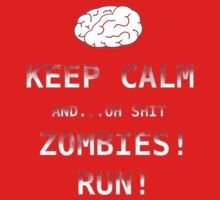 Keep Calm and...Oh Shit, Zombies! Run! by CarlDeaves