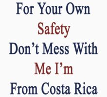 For Your Own Safety Don't Mess With Me I'm From Costa Rica by supernova23