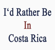 I'd Rather Be In Costa Rica by supernova23