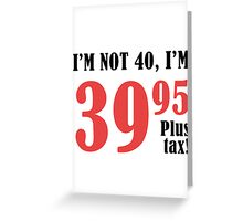 Funny 40th Birthday Gift (Plus Tax) Greeting Card