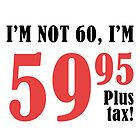 Funny 60th Birthday Gift (Plus Tax) by thepixelgarden