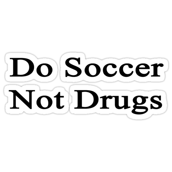 Do Soccer Not Drugs  by supernova23