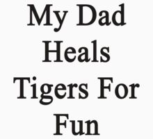 My Dad Heals Tigers For Fun  by supernova23