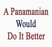A Panamanian Would Do It Better  by supernova23