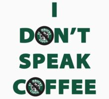 I Don't Speak Coffee by SageOz