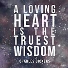 A loving heart is the truest wisdom. by lisa86f