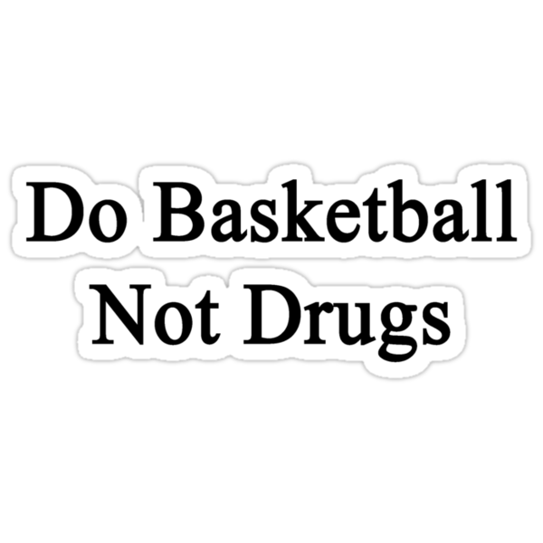 Do Basketball Not Drugs  by supernova23