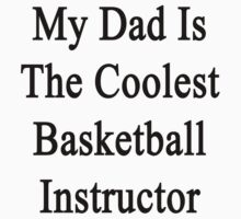 My Dad Is The Coolest Basketball Instructor  by supernova23