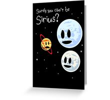 Surely You Can't Be Sirius? Greeting Card