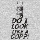 Do I Look Like A Cop ? by Look Human