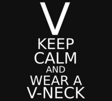 Keep Calm And Wear A V Neck (Alternate Style) by Jeff Lee