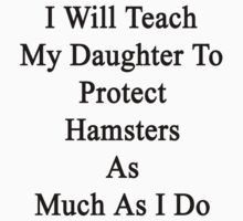I Will Teach My Daughter To Protect Hamsters As Much As I Do by supernova23