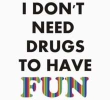I DONT NEED DRUGS TO HAVE FUN by Alrescha