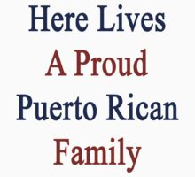 Here Lives A Proud Puerto Rican Family  by supernova23