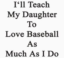 I'll Teach My Daughter To Love Baseball As Much As I Do by supernova23
