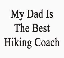My Dad Is The Best Hiking Coach by supernova23