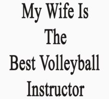 My Wife Is The Best Volleyball Instructor by supernova23