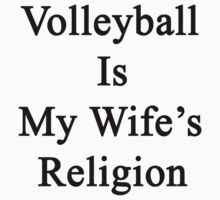 Volleyball Is My Wife's Religion by supernova23
