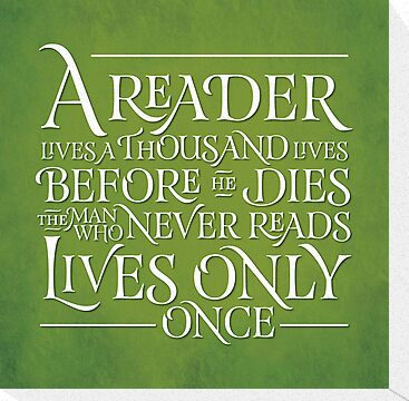 A Reader Lives A Thousand Lives by JenSnow