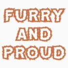 Furry And Proud! by PlainOlBrod