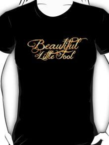 Beautiful Little Fool T-Shirt