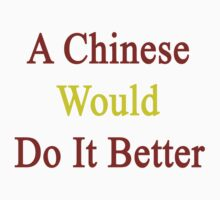 A Chinese Would Do It Better  by supernova23