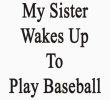 My Sister Wakes Up To Play Baseball  by supernova23