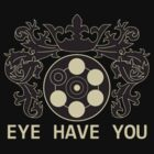 Eye Have You by Patrick  Bell