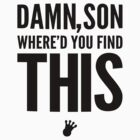 Damn, Son Where'd You Find This? | FreshTS by FreshThreadShop