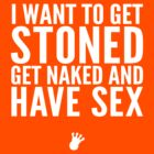 I Want To Get Stoned, Get Naked, And Have Sex [Wht] | FreshTS by FreshThreadShop