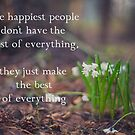 The happiest people don't have the best of everything, they just make the best of everything they have. by netza