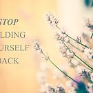 Stop holding yourself back by netza