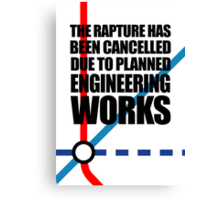 The Rapture Has Been Cancelled Due To Planned Engineering Works Canvas Print