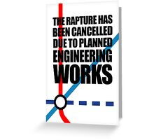 The Rapture Has Been Cancelled Due To Planned Engineering Works Greeting Card