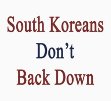 South Koreans Don't Back Down by supernova23