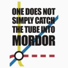 One Does Not Simply Catch The Tube Into Mordor by jezkemp
