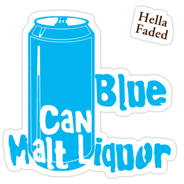 Blue Can Malt Liquor (Hella Faded edition) by sflassen