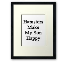 Hamsters Make My Son Happy  Framed Print