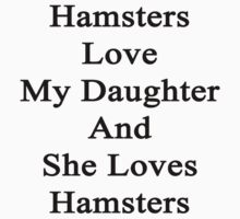Hamsters Love My Daughter And She Loves Hamsters  by supernova23