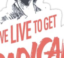 We Live To Get Radical Sticker
