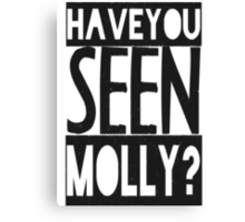 Have You Seen Molly ? Canvas Print