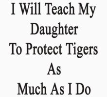 I Will Teach My Daughter To Protect Tigers As Much As I Do  by supernova23