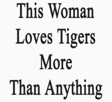 This Woman Loves Tigers More Than Anything  by supernova23