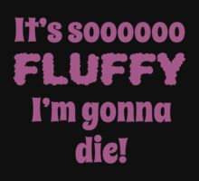 It's So Fluffy I'm Gonna Die (Pink) by JcDesign