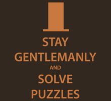 STAY GENTLEMANLY and SOLVE PUZZLES (orange) by daveit