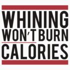 Whining won't burn calories by Fitbys