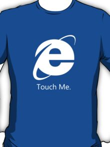Internet Explorer: Touch Me T-Shirt
