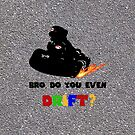 Bro, do you even DRIFT? by geofurlong