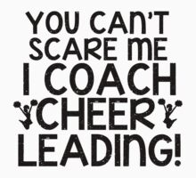 You Can't Scare Me, I Coach Cheerleading by shakeoutfitters