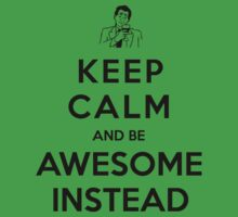 Keep calm and be awesome instead! Kids Clothes